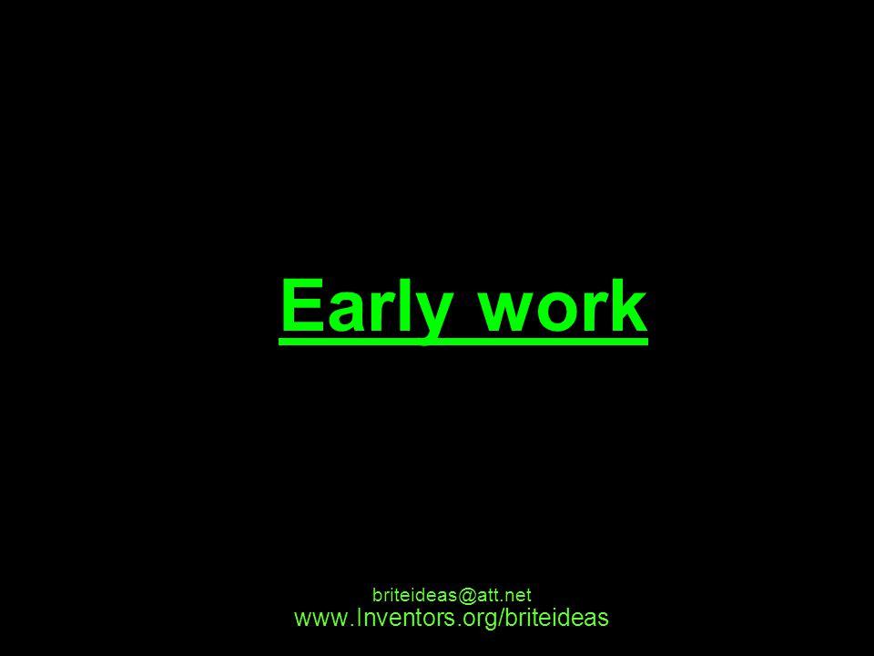 www.Inventors.org/briteideas briteideas@att.net Early work