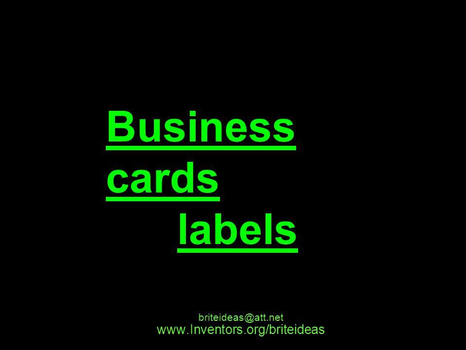 www.Inventors.org/briteideas briteideas@att.net Business cards labels