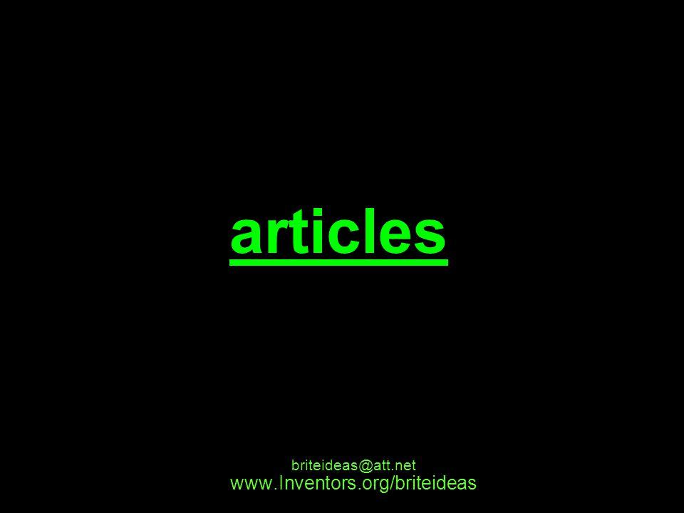 www.Inventors.org/briteideas briteideas@att.net articles