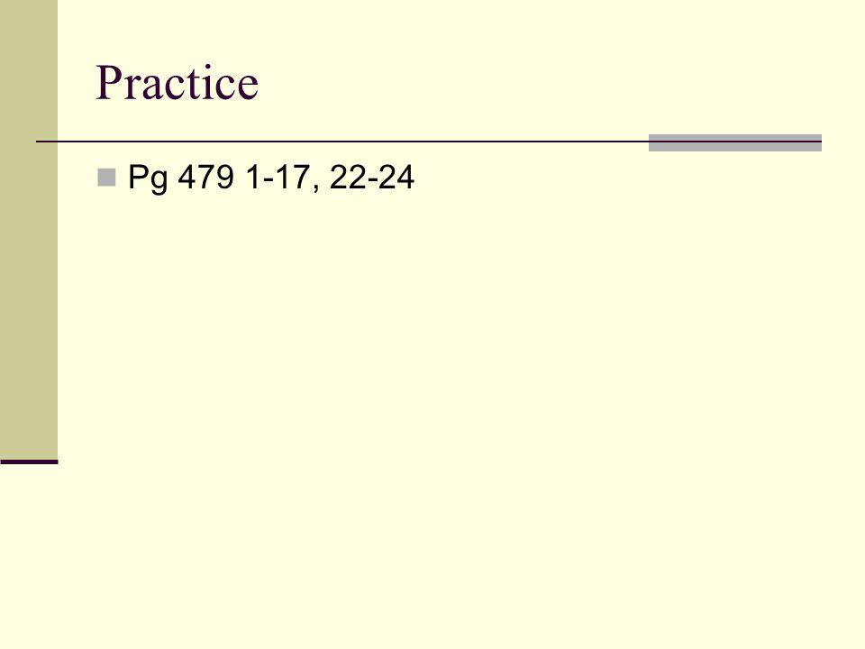 Practice Pg 479 1-17, 22-24