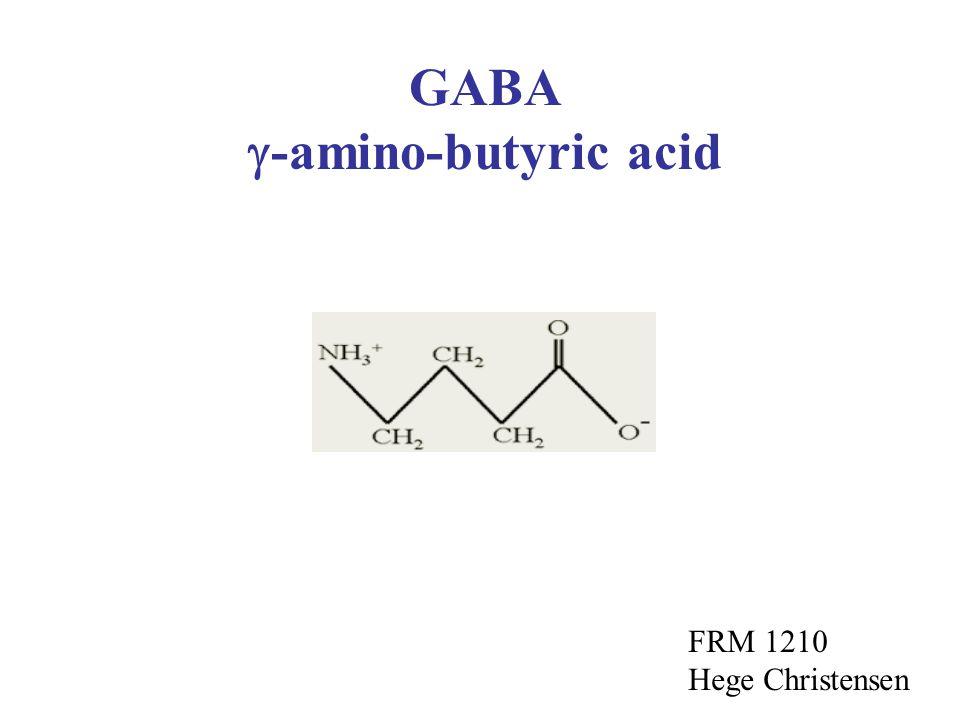GABA  -amino-butyric acid FRM 1210 Hege Christensen