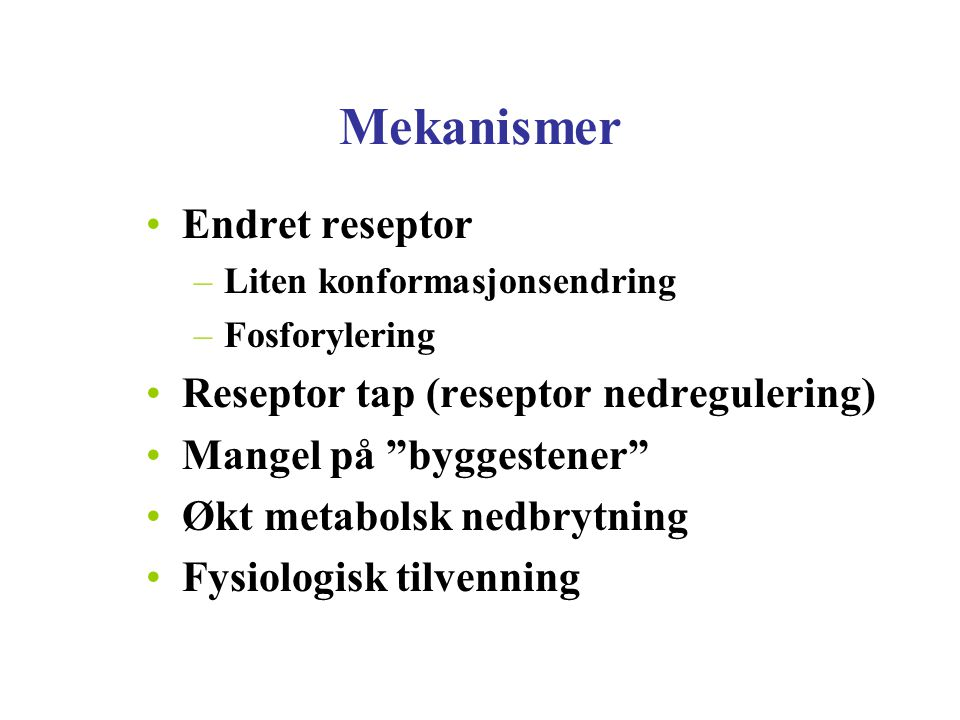 """Mekanismer Endret reseptor –Liten konformasjonsendring –Fosforylering Reseptor tap (reseptor nedregulering) Mangel på """"byggestener"""" Økt metabolsk nedb"""