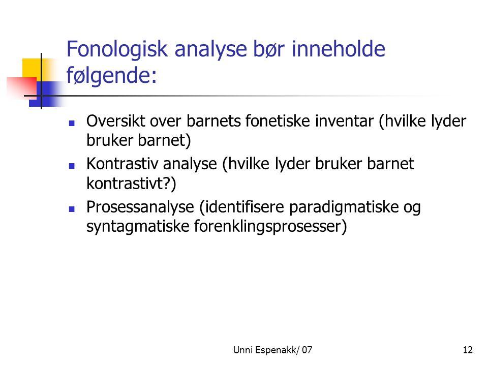 Unni Espenakk/ 0712 Fonologisk analyse bør inneholde følgende: Oversikt over barnets fonetiske inventar (hvilke lyder bruker barnet) Kontrastiv analys