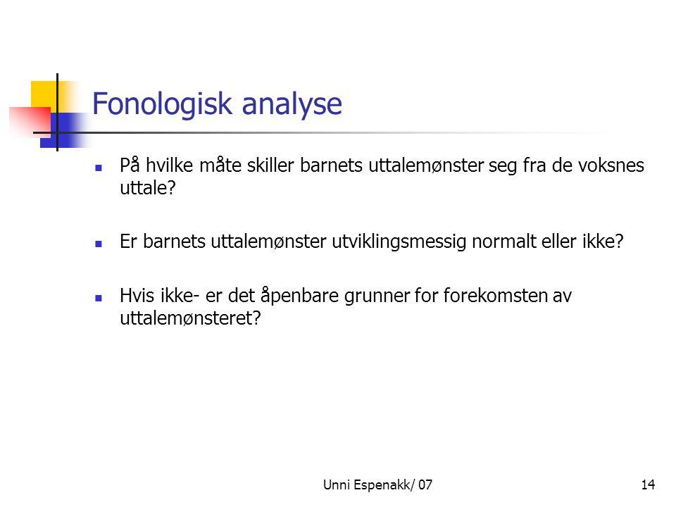Unni Espenakk/ 0714 Fonologisk analyse På hvilke måte skiller barnets uttalemønster seg fra de voksnes uttale? Er barnets uttalemønster utviklingsmess
