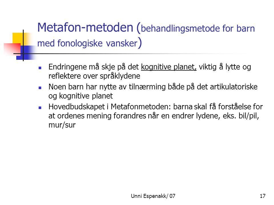 Unni Espenakk/ 0717 Metafon-metoden ( behandlingsmetode for barn med fonologiske vansker ) Endringene må skje på det kognitive planet, viktig å lytte