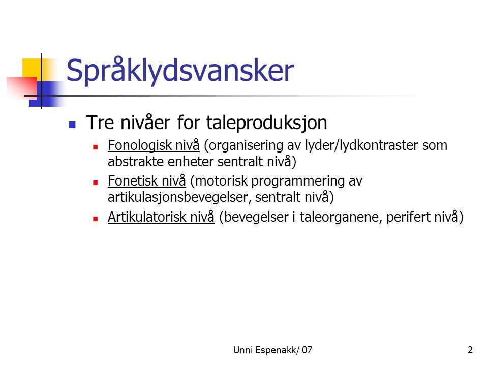 Unni Espenakk/ 072 Språklydsvansker Tre nivåer for taleproduksjon Fonologisk nivå (organisering av lyder/lydkontraster som abstrakte enheter sentralt