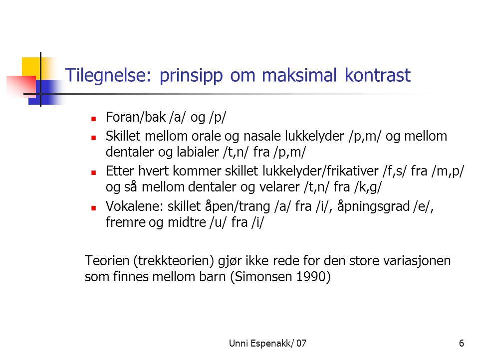 Unni Espenakk/ 076 Tilegnelse: prinsipp om maksimal kontrast Foran/bak /a/ og /p/ Skillet mellom orale og nasale lukkelyder /p,m/ og mellom dentaler o
