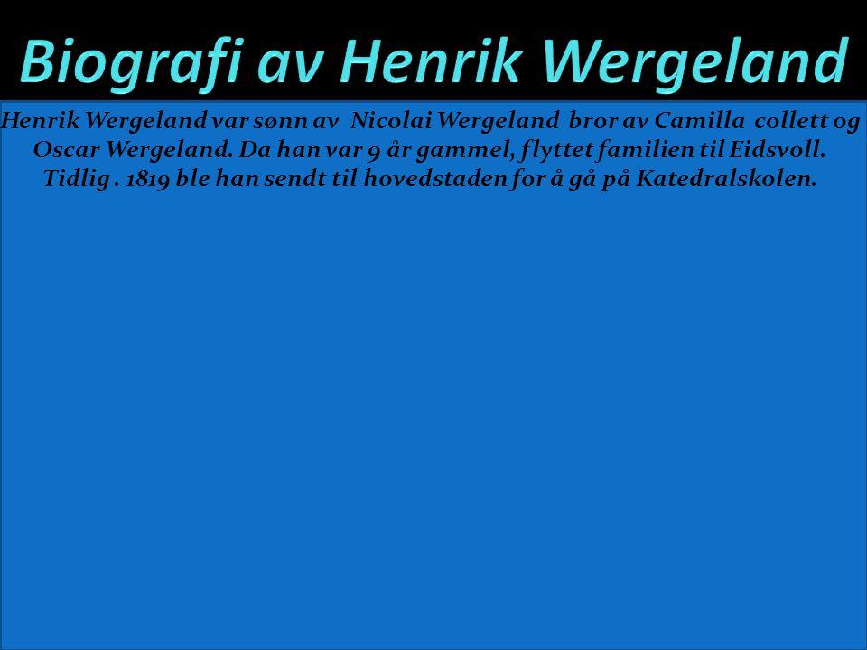 Henrik Wergeland var sønn av Nicolai Wergeland bror av Camilla collett og Oscar Wergeland.