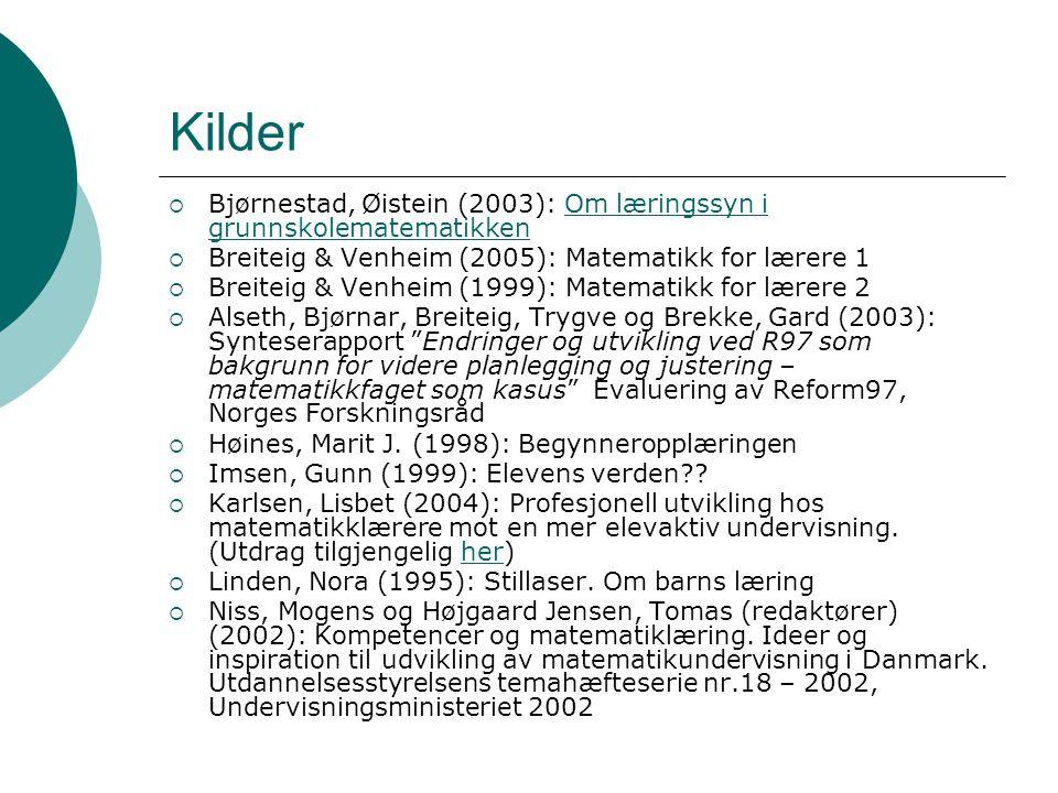 Kilder  Bjørnestad, Øistein (2003): Om læringssyn i grunnskolematematikkenOm læringssyn i grunnskolematematikken  Breiteig & Venheim (2005): Matemat