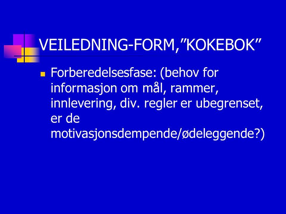 """VEILEDNING-FORM,""""KOKEBOK"""" Forberedelsesfase: (behov for informasjon om mål, rammer, innlevering, div. regler er ubegrenset, er de motivasjonsdempende/"""