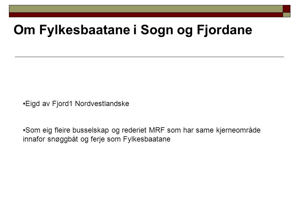 Om Fylkesbaatane i Sogn og Fjordane Eigd av Fjord1 Nordvestlandske Som eig fleire busselskap og rederiet MRF som har same kjerneområde innafor snøggbå