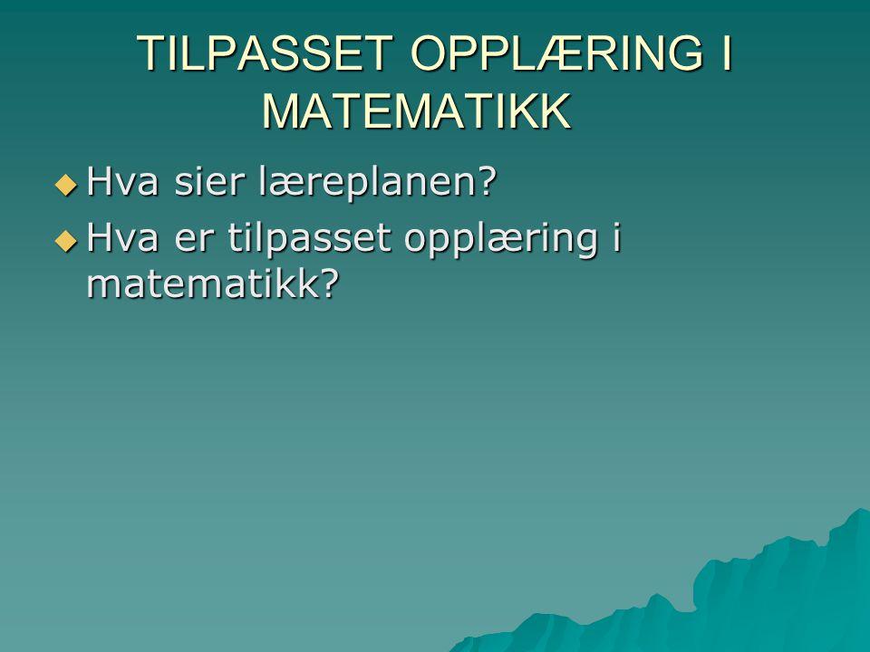 TILPASSET OPPLÆRING I MATEMATIKK  Hva sier læreplanen?  Hva er tilpasset opplæring i matematikk?