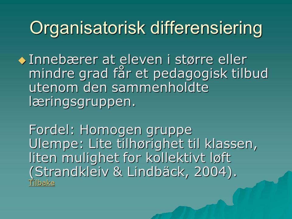 Organisatorisk differensiering  Innebærer at eleven i større eller mindre grad får et pedagogisk tilbud utenom den sammenholdte læringsgruppen.