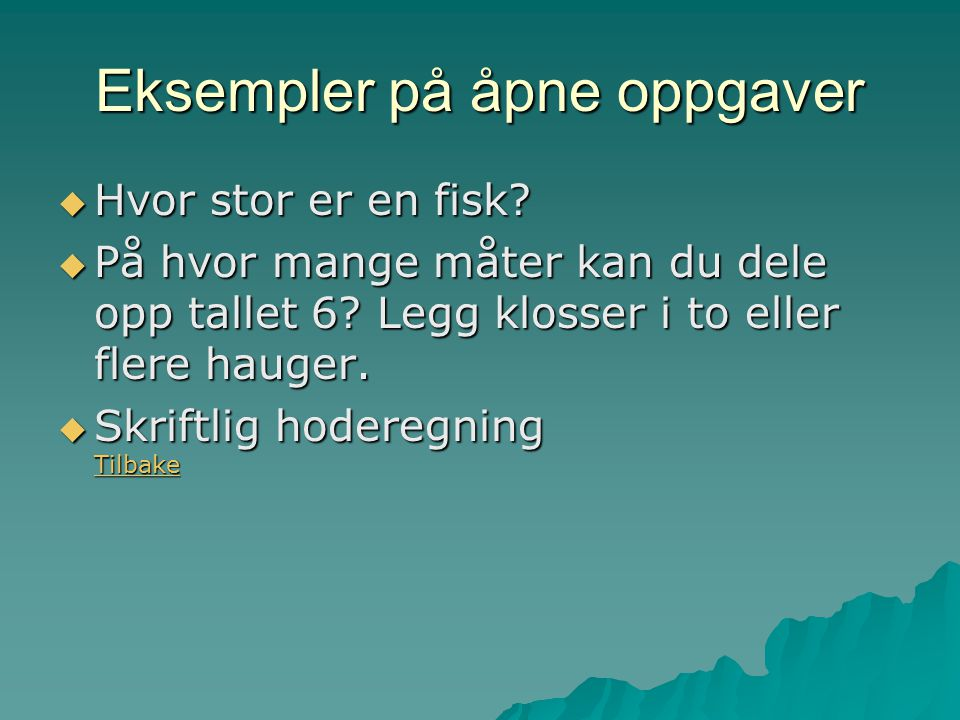 Eksempler på åpne oppgaver  Hvor stor er en fisk.