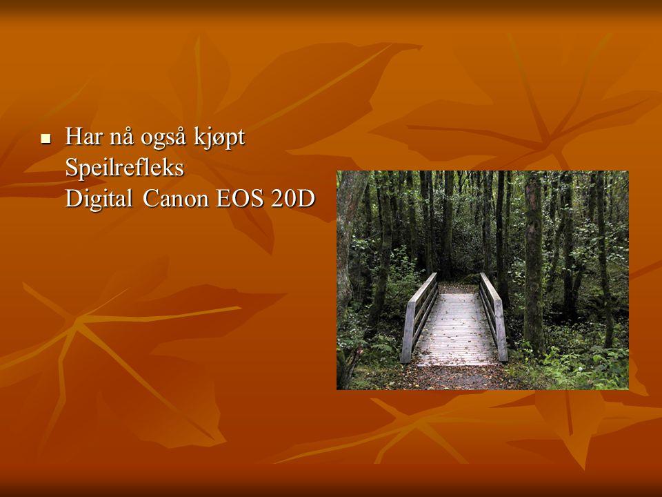 Har nå også kjøpt Speilrefleks Digital Canon EOS 20D Har nå også kjøpt Speilrefleks Digital Canon EOS 20D