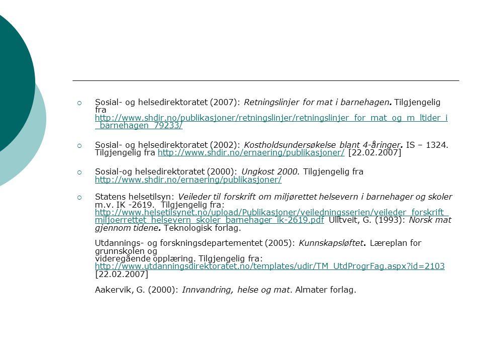  Sosial- og helsedirektoratet (2007): Retningslinjer for mat i barnehagen.