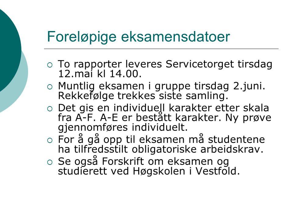Foreløpige eksamensdatoer  To rapporter leveres Servicetorget tirsdag 12.mai kl 14.00.