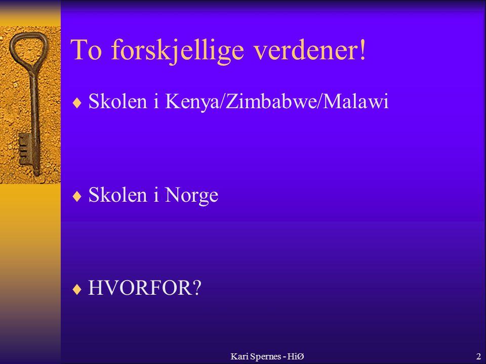 To forskjellige verdener!  Skolen i Kenya/Zimbabwe/Malawi  Skolen i Norge  HVORFOR? 2Kari Spernes - HiØ