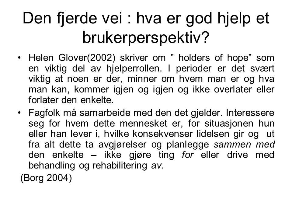 """Den fjerde vei : hva er god hjelp et brukerperspektiv? Helen Glover(2002) skriver om """" holders of hope"""" som en viktig del av hjelperrollen. I perioder"""