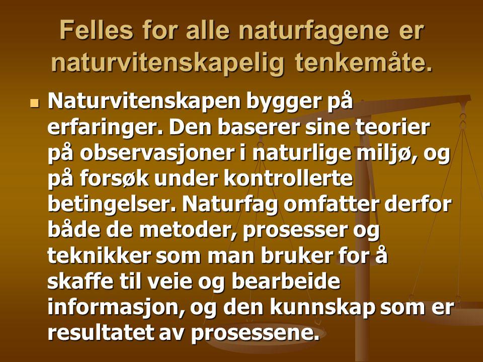 Felles for alle naturfagene er naturvitenskapelig tenkemåte.