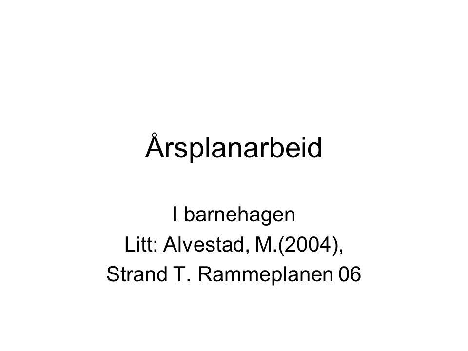 Årsplanarbeid I barnehagen Litt: Alvestad, M.(2004), Strand T. Rammeplanen 06