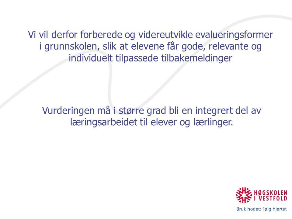 Vi vil derfor forberede og videreutvikle evalueringsformer i grunnskolen, slik at elevene får gode, relevante og individuelt tilpassede tilbakemeldinger Vurderingen må i større grad bli en integrert del av læringsarbeidet til elever og lærlinger.