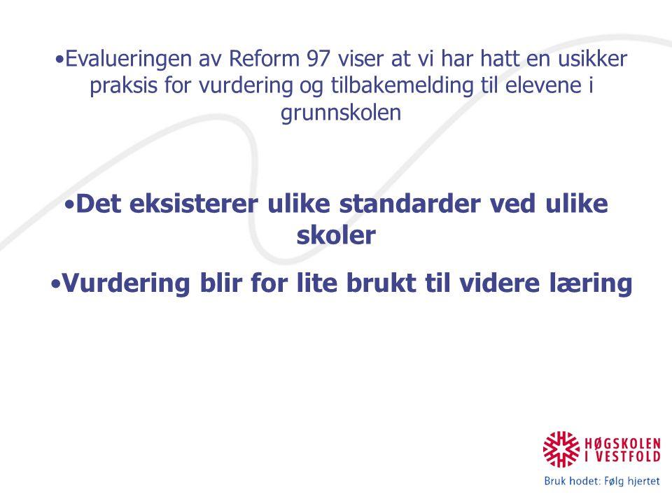 Evalueringen av Reform 97 viser at vi har hatt en usikker praksis for vurdering og tilbakemelding til elevene i grunnskolen Det eksisterer ulike standarder ved ulike skoler Vurdering blir for lite brukt til videre læring