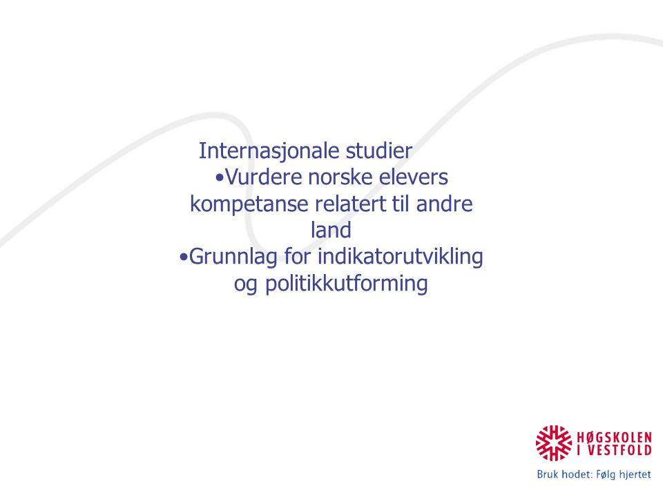 Internasjonale studier Vurdere norske elevers kompetanse relatert til andre land Grunnlag for indikatorutvikling og politikkutforming