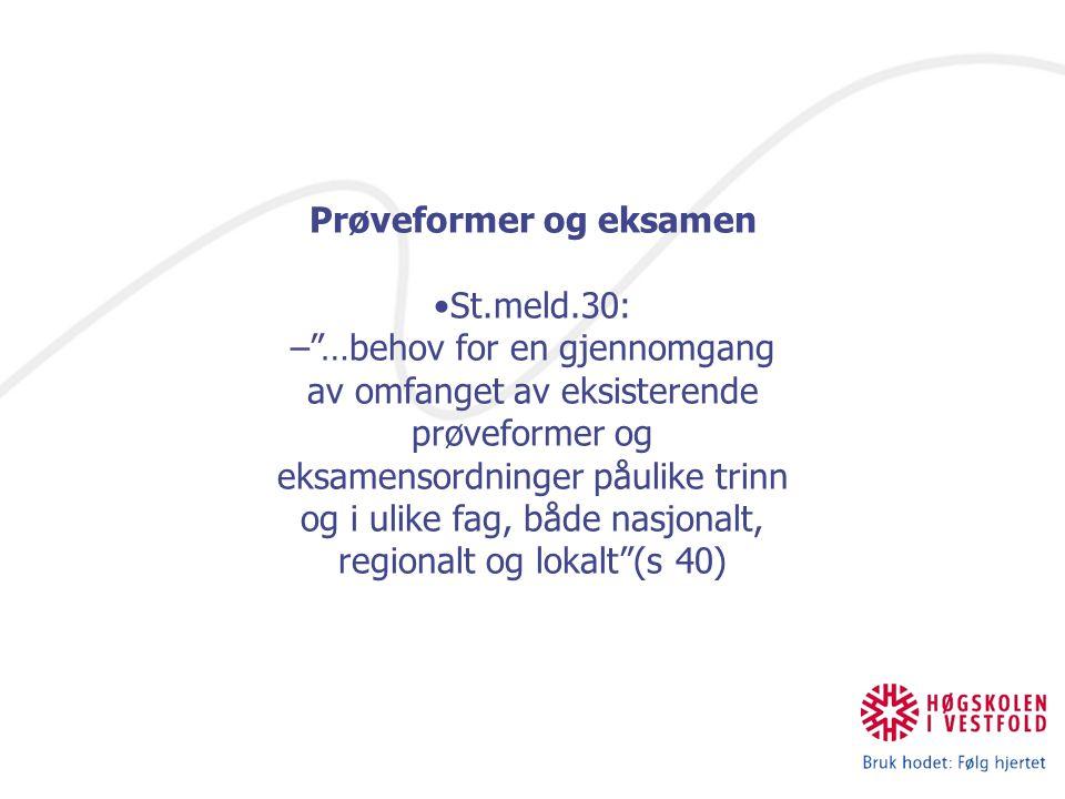 Prøveformer og eksamen St.meld.30: – …behov for en gjennomgang av omfanget av eksisterende prøveformer og eksamensordninger påulike trinn og i ulike fag, både nasjonalt, regionalt og lokalt (s 40)