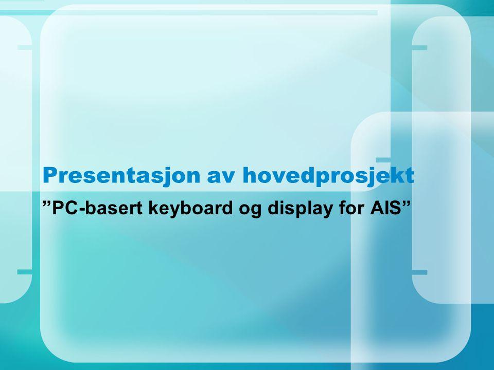 Presentasjon av hovedprosjekt PC-basert keyboard og display for AIS