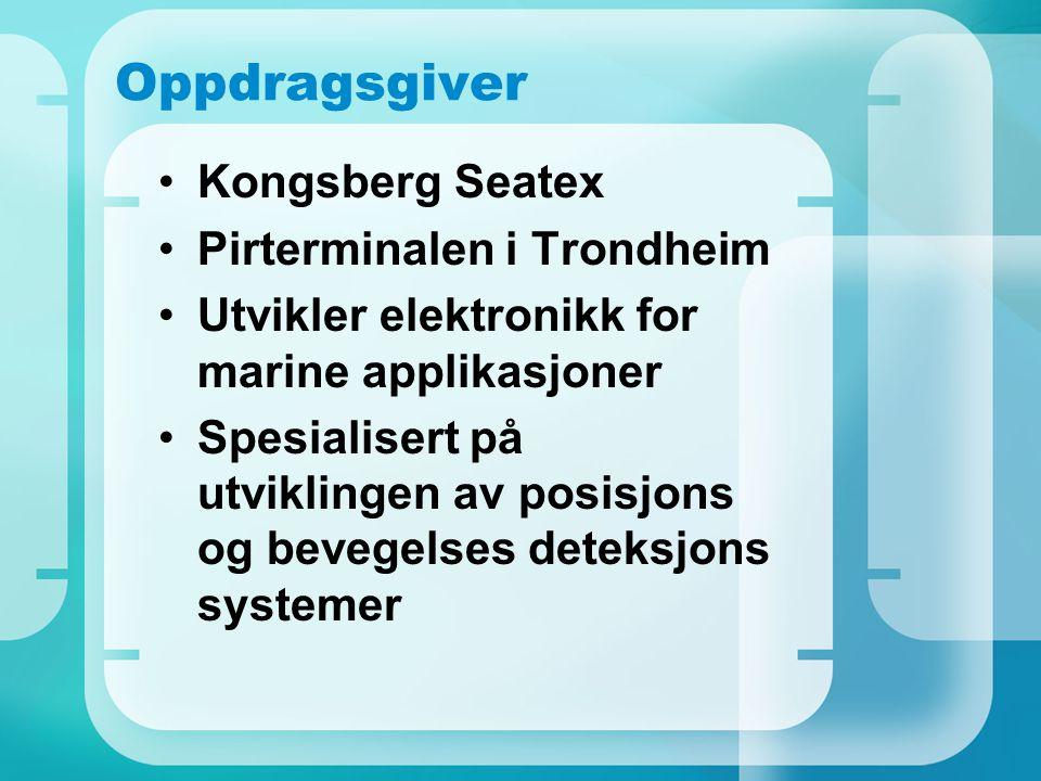 Oppdragsgiver Kongsberg Seatex Pirterminalen i Trondheim Utvikler elektronikk for marine applikasjoner Spesialisert på utviklingen av posisjons og bev