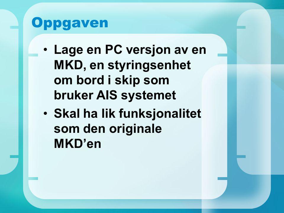 Oppgaven Lage en PC versjon av en MKD, en styringsenhet om bord i skip som bruker AIS systemet Skal ha lik funksjonalitet som den originale MKD'en