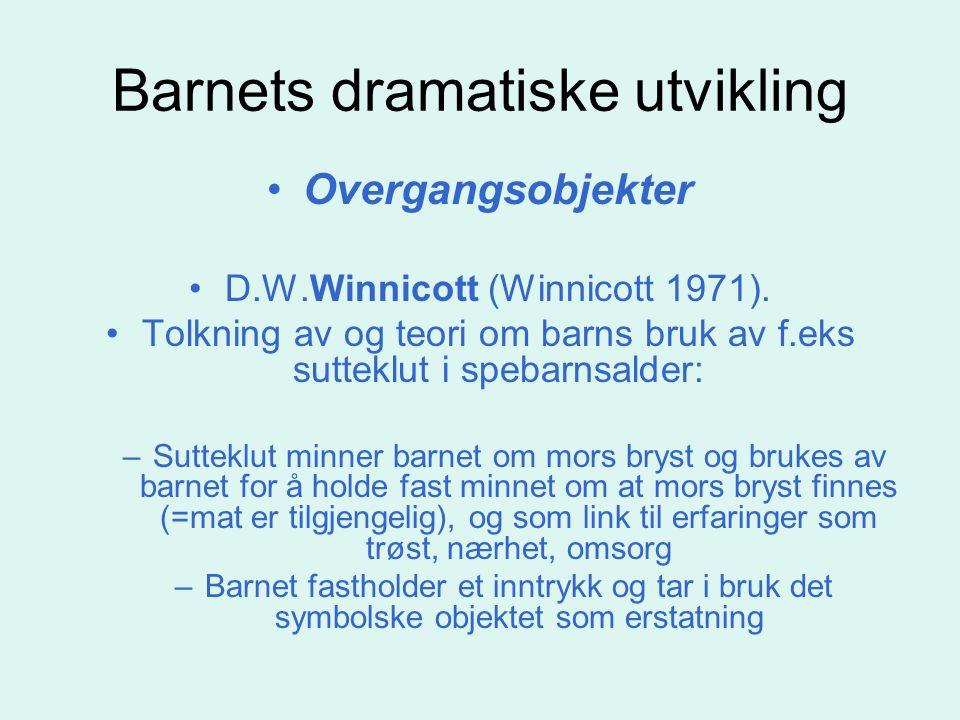 Barnets dramatiske utvikling Overgangsobjekter D.W.Winnicott (Winnicott 1971). Tolkning av og teori om barns bruk av f.eks sutteklut i spebarnsalder: