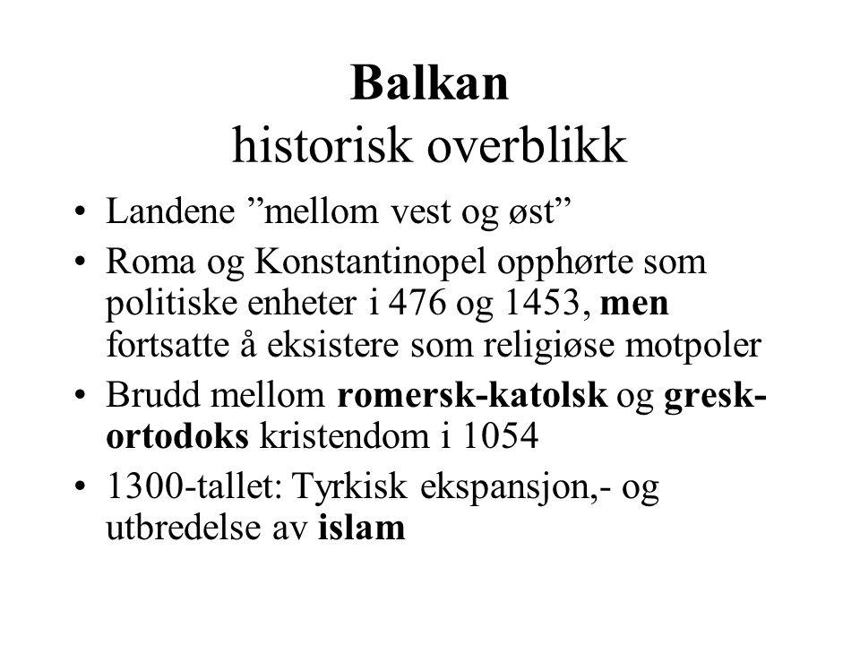 """Balkan historisk overblikk Landene """"mellom vest og øst"""" Roma og Konstantinopel opphørte som politiske enheter i 476 og 1453, men fortsatte å eksistere"""