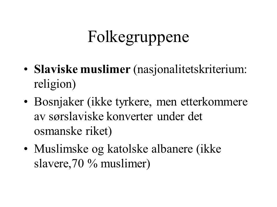 Folkegruppene Slaviske muslimer (nasjonalitetskriterium: religion) Bosnjaker (ikke tyrkere, men etterkommere av sørslaviske konverter under det osmans
