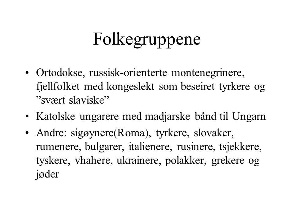 """Folkegruppene Ortodokse, russisk-orienterte montenegrinere, fjellfolket med kongeslekt som beseiret tyrkere og """"svært slaviske"""" Katolske ungarere med"""