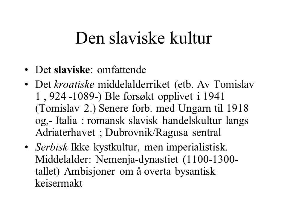 Den slaviske kultur Det slaviske: omfattende Det kroatiske middelalderriket (etb. Av Tomislav 1, 924 -1089-) Ble forsøkt opplivet i 1941 (Tomislav 2.)