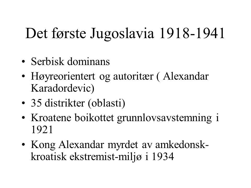 Det første Jugoslavia 1918-1941 Serbisk dominans Høyreorientert og autoritær ( Alexandar Karadordevic) 35 distrikter (oblasti) Kroatene boikottet grun