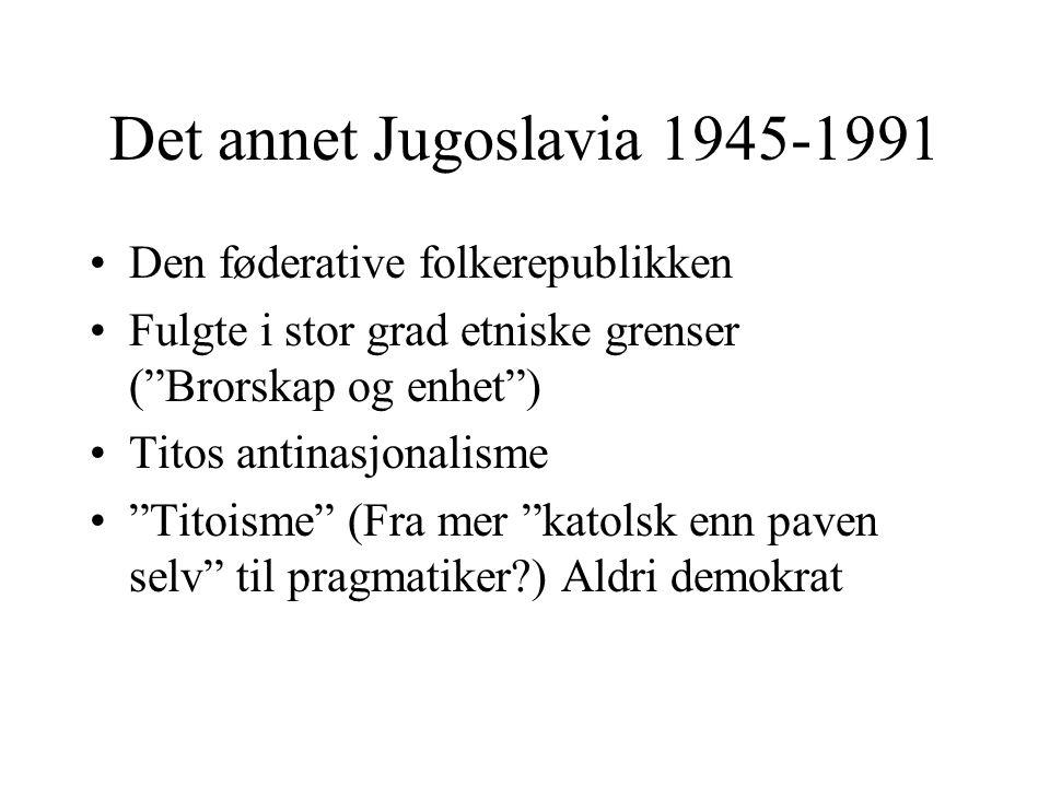 """Det annet Jugoslavia 1945-1991 Den føderative folkerepublikken Fulgte i stor grad etniske grenser (""""Brorskap og enhet"""") Titos antinasjonalisme """"Titois"""