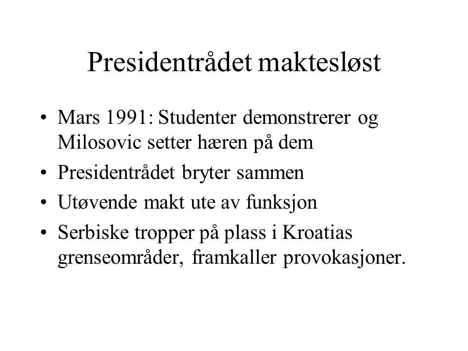 Presidentrådet maktesløst Mars 1991: Studenter demonstrerer og Milosovic setter hæren på dem Presidentrådet bryter sammen Utøvende makt ute av funksjo