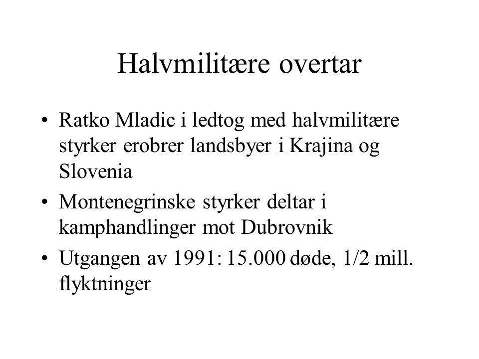 Halvmilitære overtar Ratko Mladic i ledtog med halvmilitære styrker erobrer landsbyer i Krajina og Slovenia Montenegrinske styrker deltar i kamphandli