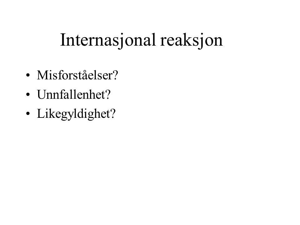 Internasjonal reaksjon Misforståelser? Unnfallenhet? Likegyldighet?