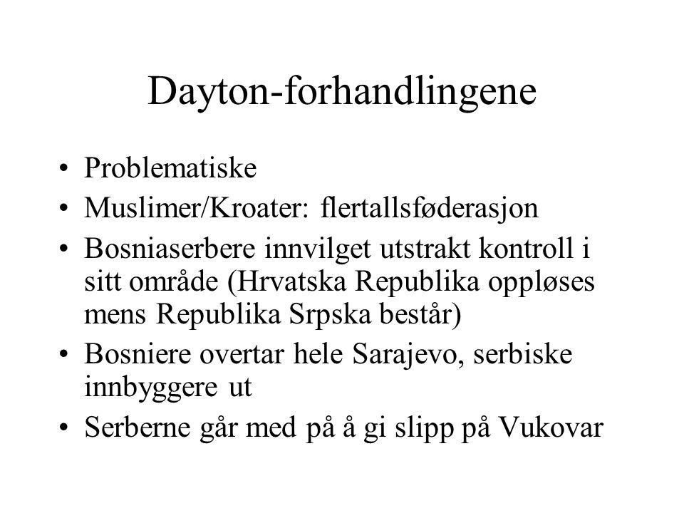 Dayton-forhandlingene Problematiske Muslimer/Kroater: flertallsføderasjon Bosniaserbere innvilget utstrakt kontroll i sitt område (Hrvatska Republika