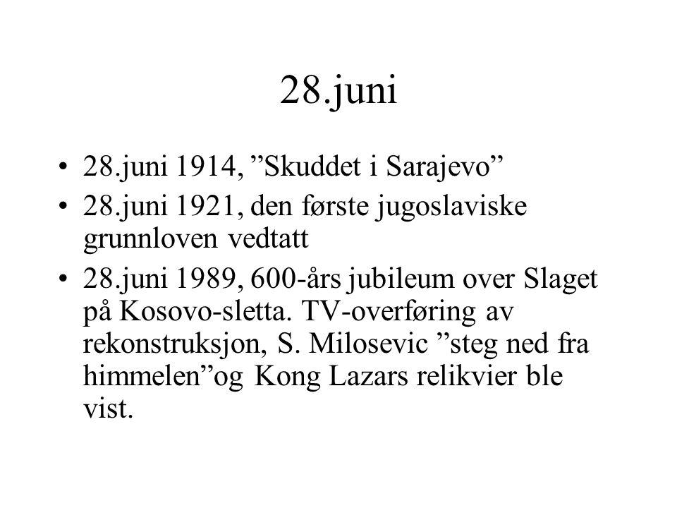 "28.juni 28.juni 1914, ""Skuddet i Sarajevo"" 28.juni 1921, den første jugoslaviske grunnloven vedtatt 28.juni 1989, 600-års jubileum over Slaget på Koso"