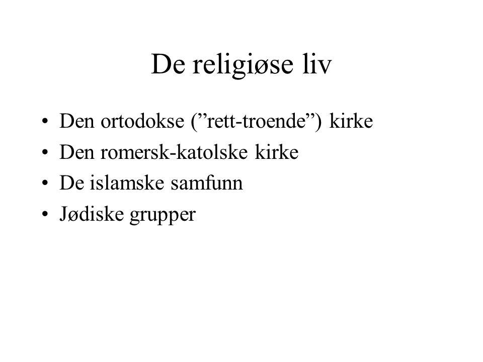 """De religiøse liv Den ortodokse (""""rett-troende"""") kirke Den romersk-katolske kirke De islamske samfunn Jødiske grupper"""