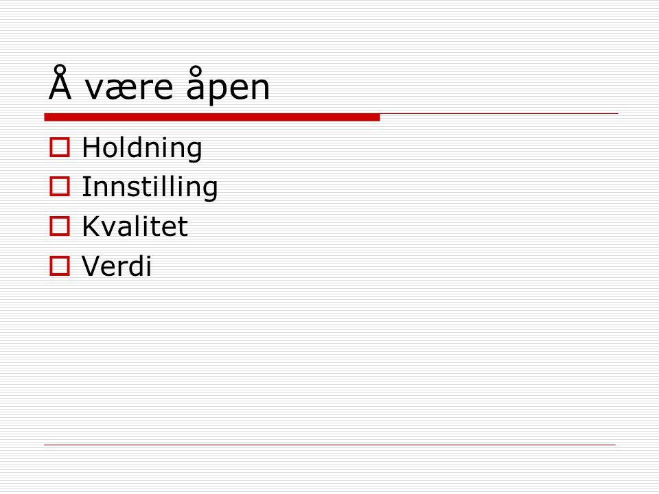 Å være åpen  Holdning  Innstilling  Kvalitet  Verdi