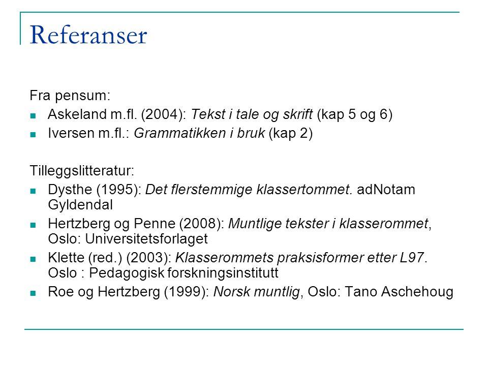 Referanser Fra pensum: Askeland m.fl. (2004): Tekst i tale og skrift (kap 5 og 6) Iversen m.fl.: Grammatikken i bruk (kap 2) Tilleggslitteratur: Dysth