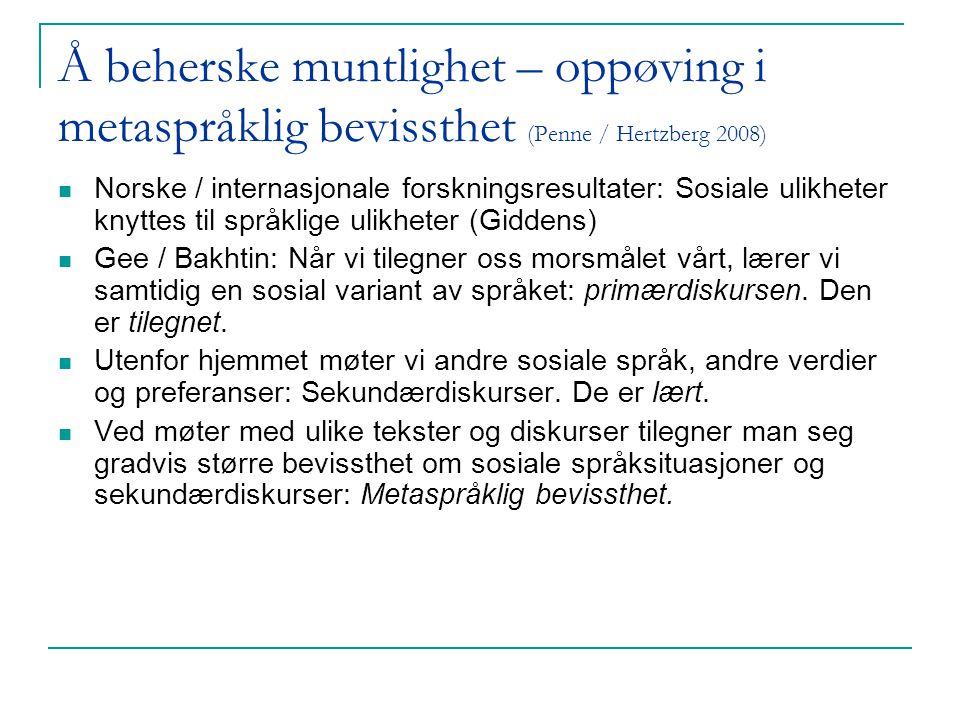 Å beherske muntlighet – oppøving i metaspråklig bevissthet (Penne / Hertzberg 2008) Norske / internasjonale forskningsresultater: Sosiale ulikheter kn