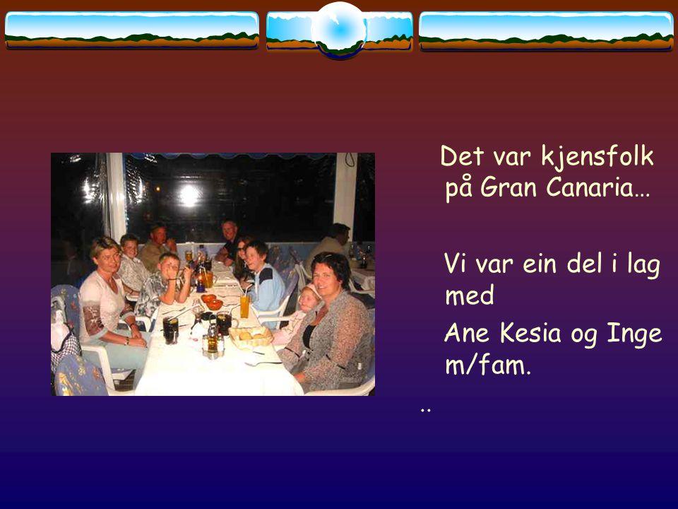 Det var kjensfolk på Gran Canaria… Vi var ein del i lag med Ane Kesia og Inge m/fam...
