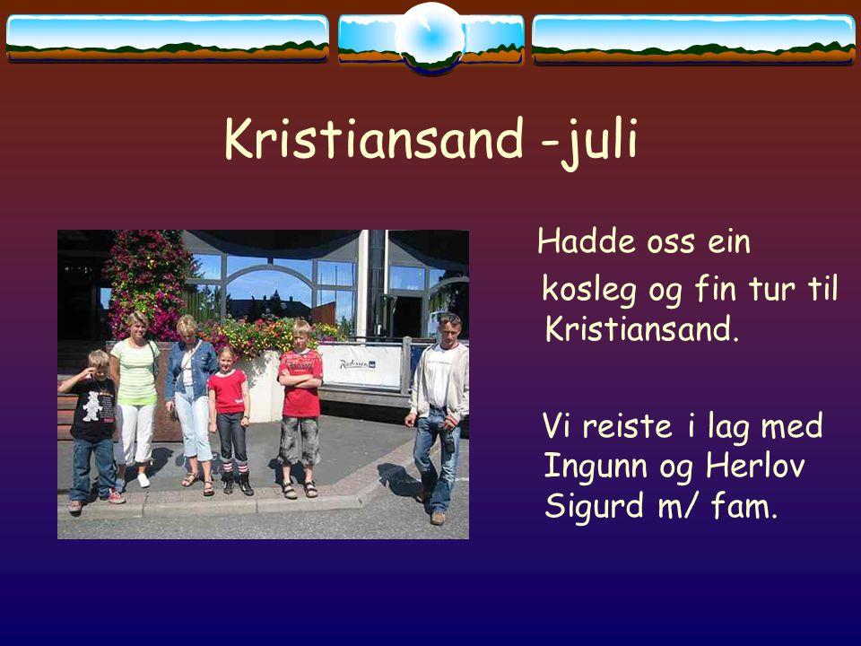 Kristiansand -juli Hadde oss ein kosleg og fin tur til Kristiansand.